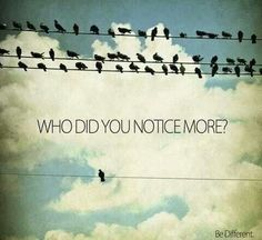 Stand out from the crowd. Different can sometimes be better. Find the beauty in the unexpected.