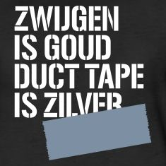 Zwijgen is goud duct tape is zilver Vrouwen premium T-shirt Couples Quotes Love, Family Quotes, Silence Is Golden Quotes, Words Quotes, Wise Words, Qoutes, Christmas Greetings Quotes Funny, Dutch Quotes, Super Funny Quotes