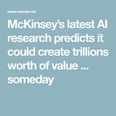McKinsey's latest AI research predicts it could create trillions worth of value ... someday