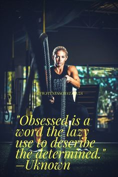 Obsessed is a word the lazy use to describe the determined, fitness quotes, fitness motivation, motivation quotes