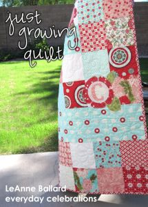 Just Growing Quilt-by LeAnne Ballard--his quilt is a simple twist on the classic patchwork quilt. Besides charm squares, this quilt features wide strips of fabric and darling flowers that are growing and blooming. You can also add an initial to this quilt for personalization.-- 37″ x 53″ quilt for your growing baby or toddler