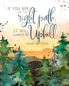 The Right Path Is Uphill Inspirational Poster - Teepee Girl Path Quotes, Lds Quotes, Gospel Quotes, Byu Devotionals, General Conference Quotes, Inspirational Posters, Inspiring Sayings, Motivational, Jesus Lives