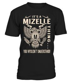 It's a MIZELLE Thing, You Wouldn't Understand