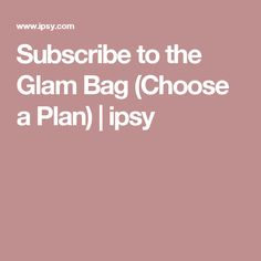 Subscribe to the Glam Bag (Choose a Plan) | ipsy