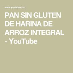 PAN SIN GLUTEN DE HARINA DE ARROZ INTEGRAL - YouTube