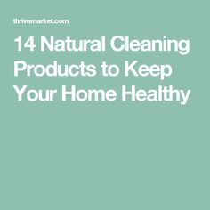 14 Natural Cleaning Products to Keep Your Home Healthy