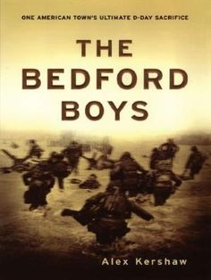 The Bedford Boys: One American Town's Ultimate D-Day Sacrifice (American History Series)