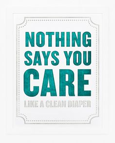 """""""Nothing Says You Care Like A Clean Diaper"""" - print by Sycamore Street Press, available at RPS Ann Arbor www.rockpaperscissorsshop.com"""