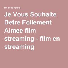 Je Vous Souhaite Detre Follement Aimee film streaming - film en streaming