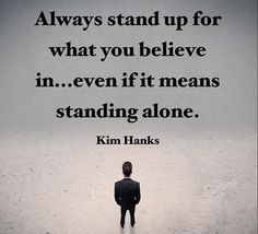 Always stand up for what you believe in..even if it means standing alone. - Kim Hanks #quote #etlos #positivequotes #positivethinking #mogulmindset #indian #manifestation #entrepreneurmindset #london #londonfashion #londonlife #londoneye #londonist #londoner #londonfood #london_enthusiast #london_only #londoncity #winnerscircle #truth #facebook #advicequotes #reality #quoteoftheday #tumbr