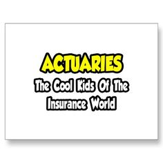 Actuaries...Cool Kids of Insurance World
