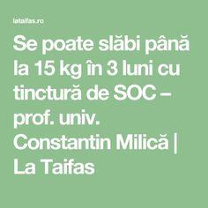 Se poate slăbi până la 15 kg în 3 luni cu tinctură de SOC – prof. univ. Constantin Milică | La Taifas
