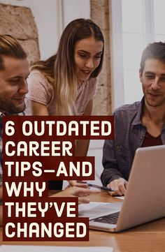 Not all advice is true forever. When it comes to your own career, it's important to think about whether that advice will truly help you, or if it just doesn't fit with the way the world works anymore. Here are 6 outdated career tips—and why they've changed.