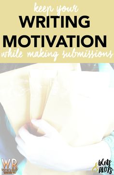 Keep Your Motivation Mojo While Making Submissions | Need writing motivation?…