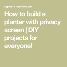 How to build a planter with privacy screen | DIY projects for everyone!