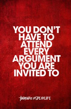 You don't have to attend every argument you are invited to- Toby Mac Spiritual Quotes, Wisdom Quotes, True Quotes, Great Quotes, Words Quotes, Wise Words, Quotes To Live By, Positive Quotes, Inspirational Quotes