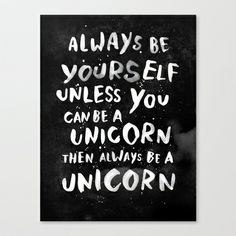 Always be yourself. Unless you can be a unicorn, then always be a unicorn. Stretched Canvas by WEAREYAWN - $85.00