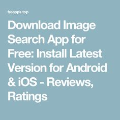 Download Image Search App for Free: Install Latest Version for Android & iOS - Reviews, Ratings