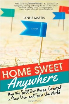 Home Sweet Anywhere: How We Sold Our House, Created a New Life, and Saw the World: Lynne Martin: 0760789244650: Amazon.com: Books