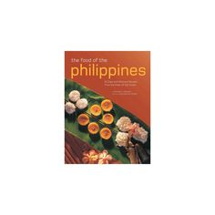 Food of the Philippines : 81 Easy and Delicious Recipes from the Pearl of the Orient (Paperback)