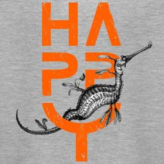 HAPPY — Vintage Sea Dragon + Orange Typography Want to put a smile on the faces of everyone around you and remind yourself that life's about being HAPPY? Do you love vintage design & cute sea animals? Then this is for you! Wear it, feel it, be it! Sea Dragon, I Am The One, Life S, Exercise For Kids, Personal Branding, Vintage Designs, Typography, Faces, Smile