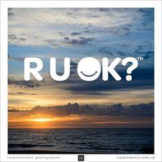R U OK? - Inspirational Quotograph by Israel Smith #inspiration #quotes http://israelsmith.com/iq/r-u-ok/