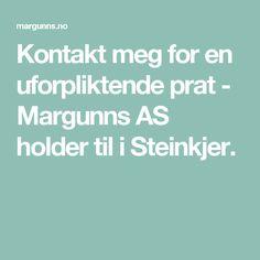 Kontakt meg for en uforpliktende prat - Margunns AS holder til i Steinkjer.