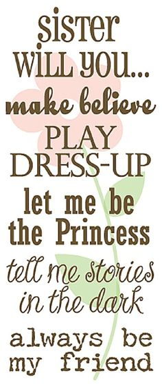 Sister Quote- I always dressed my sis up, LOL