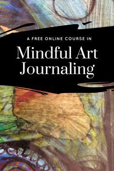 Free Online Course MIndful Art Journaling Art Journal Mindful Creatvity