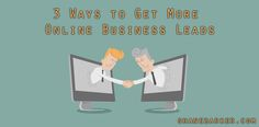 3 Ways to Get More Online Business Leads