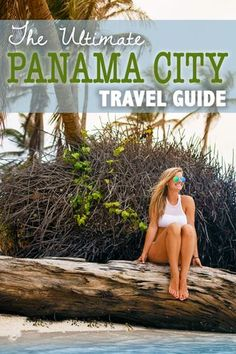The Ultimate Panama City Travel Guide