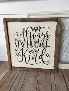 Always stay humble and kind wood sign home quotes and sayings, sign quotes, Pasta Primavera, Diy Wood Signs, Pallet Signs, Painted Boards, Painted Signs, Hand Painted, Vinyl Projects, Art Projects, Wood Crafts