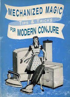 Modern Conjure: Mechanized Magic, Tips & Tricks for Modern Conjure