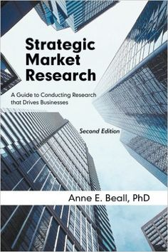 Strategic Market Research: A Guide to Conducting Research that Drives Businesses, Second Edition: Anne E. Beall: 9781936236169: Amazon.com: Books