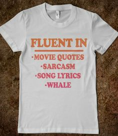 Fluent in: movie quotes, sarcasm, song lyrics, whale
