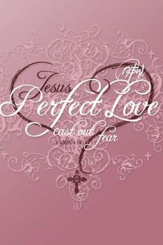Jesus' perfect love casts out fear!