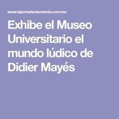 Exhibe el Museo Universitario el mundo lúdico de Didier Mayés