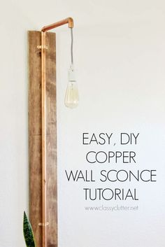 Copper Wall Sconce - This is such an easy project for even the most beginner level DIYers! Love the wood and copper together! Click image for tutorial. - www.classyclutter.net