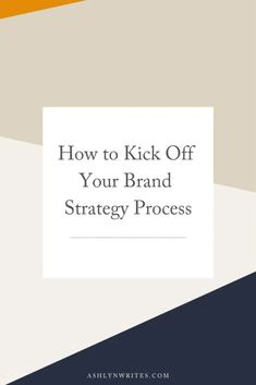How to Get Started on your Brand Strategy Process | Ashlyn Writes Branding Your Business, Creative Business, Business Tips, Online Business, Basic Website, Branding Template, Photographer Branding, Copywriting, Get Started