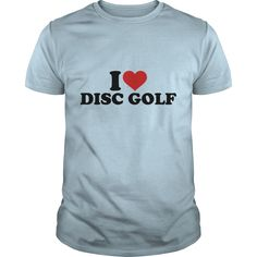 I love Disc Golf T-Shirts #gift #ideas #Popular #Everything #Videos #Shop #Animals #pets #Architecture #Art #Cars #motorcycles #Celebrities #DIY #crafts #Design #Education #Entertainment #Food #drink #Gardening #Geek #Hair #beauty #Health #fitness #History #Holidays #events #Home decor #Humor #Illustrations #posters #Kids #parenting #Men #Outdoors #Photography #Products #Quotes #Science #nature #Sports #Tattoos #Technology #Travel #Weddings #Women