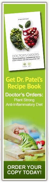 Get Dr. Patel's Recipe Book Doctor's Orders: Plant Strong Anti-Inflamatory Diet