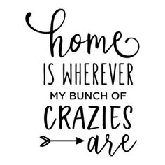 Silhouette Design Store: Home Is Wherever My Bunch Of Crazies Are Phrase Sign Quotes, Me Quotes, Funny Quotes, Chalkboard Quotes, Silhouette Cameo Projects, Silhouette Design, Inspirational Quotes, Wisdom, Thoughts