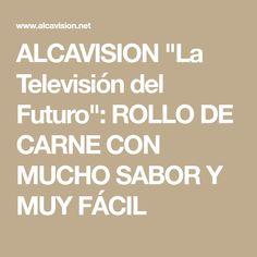 """ALCAVISION """"La Televisión del Futuro"""": ROLLO DE CARNE CON MUCHO SABOR Y MUY FÁCIL"""