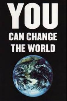 Chance to help change the world.