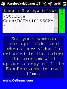FacebookvidCameraDetect©  This program monitors your PocketPC cameras folder for new videos and when it detects a new video taken uploads a copy of it to FaceBook.com in real time. Select the folder where your PocketPC camera stores the videos and when you run your camera and it detects a video will be uploaded in real time. The video storage service is provided by www.FaceBook.com  http://www.cebeans.com/facebookvidcameradetectp.htm