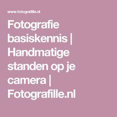 Fotografie basiskennis | Handmatige standen op je camera | Fotografille.nl Photoshop Photography, Video Photography, Photo Maker, Camera Hacks, Photography For Beginners, Best Camera, Lightroom, Pictures, Nikon D3200