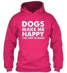 Dogs make me happy!