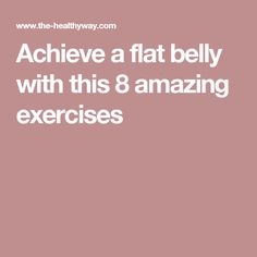 Achieve a flat belly with this 8 amazing exercises Flat Belly, Lose Belly Fat, Exercises, Vanity, Diet, Healthy, Amazing, Fitness, Flat Stomach