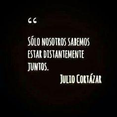 """#JulioCortazar #frases #citas  """"Sólo nosotros sabemos estar distantemente juntos."""""""