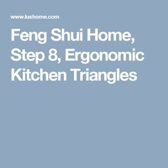 Feng Shui Home, Step 8, Ergonomic Kitchen Triangles